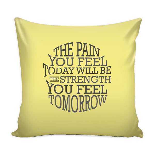 The Pain You Feel Today Will Be The Strength You Feel Tomorrow Inspirational Motivational Quotes Decorative Throw Pillow Cases Cover(9 Colors)-Pillows-Yellow-JoyHip.Com