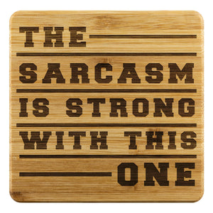 The Sarcasm Is Strong With This One Cute Funny Drink Coasters Set Sarcastic Gift-Coasters-Bamboo Coaster - 4pc-JoyHip.Com