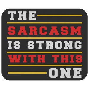 The Sarcasm Is Strong With This One Mouse Pad Unique Snarky Funny Sarcastic Gift-Mousepads-Black-JoyHip.Com