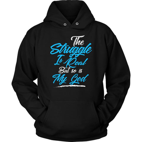 The Struggle Is Real But So Is My God Christian Bible Verses Hoodie-T-shirt-Unisex Hoodie-Black-JoyHip.Com