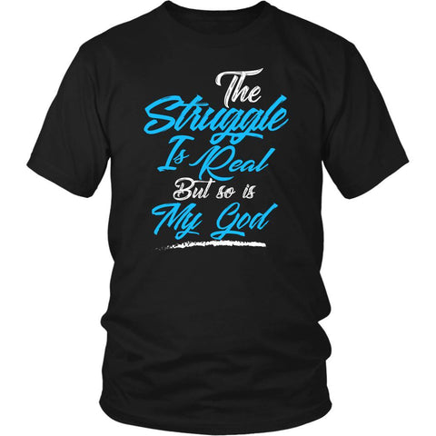 The Struggle Is Real But So Is My God Christian Bible Verses TShirts-T-shirt-District Unisex Shirt-Black-JoyHip.Com