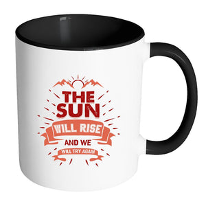 The Sun Will Rise And We Will Try Again Inspirational Motivational Quotes 11oz Accent Coffee Mug (7 colors)-Drinkware-Accent Mug - Black-JoyHip.Com