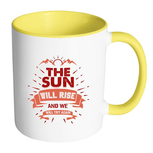The Sun Will Rise And We Will Try Again Inspirational Motivational Quotes 11oz Accent Coffee Mug (7 colors)-Drinkware-Accent Mug - Yellow-JoyHip.Com