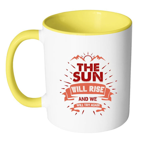 The Sun Will Rise And We Will Try Again Inspirational Motivational Quotes 11oz Accent Coffee Mug (7 colors)-Drinkware-JoyHip.Com
