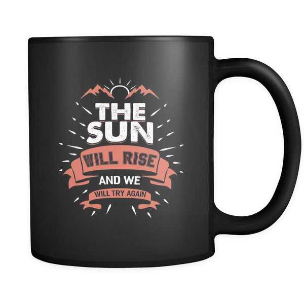 The Sun Will Rise And We Will Try Again Inspirational Motivational Quotes Black 11oz Coffee Mug-Drinkware-Motivational Quotes Black 11oz Coffee Mug-JoyHip.Com