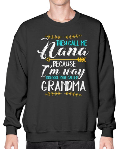 They Call Me Nana Way To Cool To Be Grandma Funny Grandmother Gift Sweatshirt-Sweatshirts-Black-S-JoyHip.Com