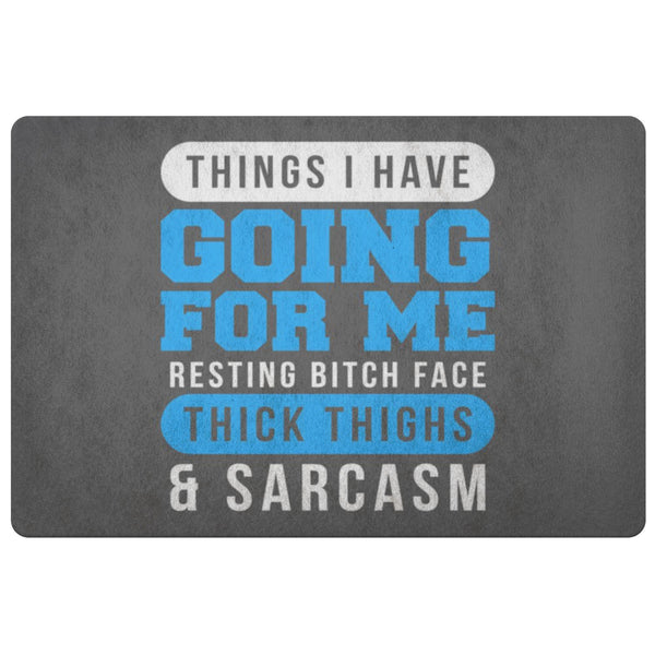 Things I Have Going For Me Resting Bitch Face Thick Thigh Sarcasm 18X26 Door Mat-Doormat-Grey-JoyHip.Com