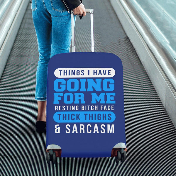Things I Have Going For Me Resting Bitch Face Thick Thighs Sarcasm Luggage Cover-JoyHip.Com