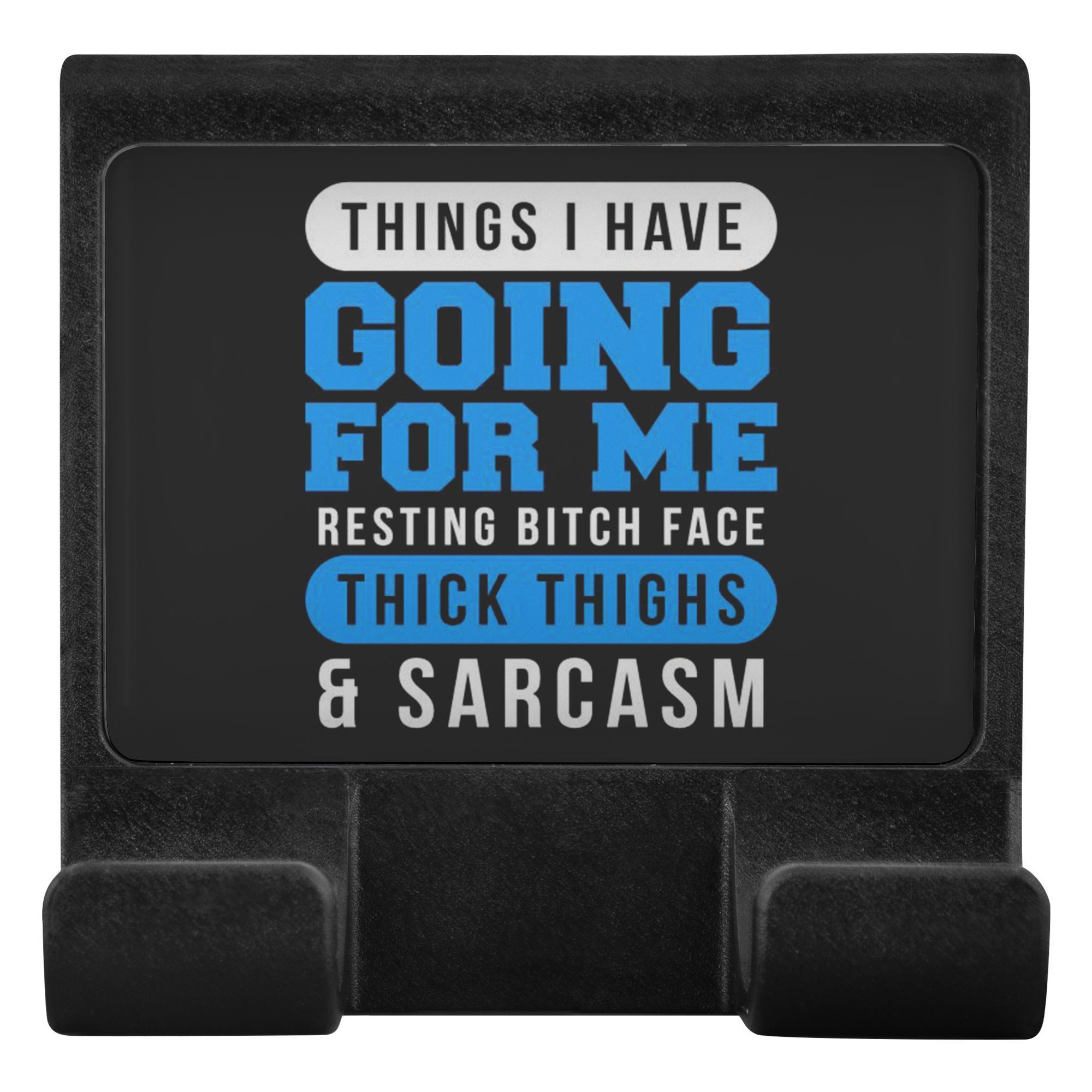 Things I Have Going For Me Resting Bitch Face Thick Thighs Sarcasm Phone Holder-Moniclip-Moniclip-JoyHip.Com