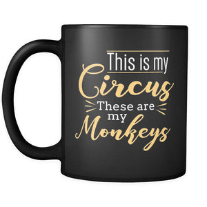 This Is My Circus These Are My Monkeys Funny Mother Gift Ideas Black Mug-Drinkware-Gifts For Mom Funny Black 11oz Ceramic Coffee Mug-JoyHip.Com