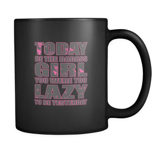 Today Be The Badass Girl You Were Too Lazy To Be Yesterday Inspirational Motivational Quotes Black 11oz Coffee Mug-Drinkware-Motivational Quotes Black 11oz Coffee Mug-JoyHip.Com