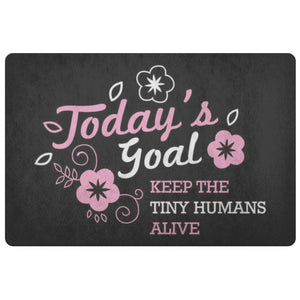 Todays Goal Keep The Tiny Humans Alive 18X26 Door Mat Mothers Day Gifts Ideas-Doormat-Black-JoyHip.Com