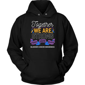 Together We Are Strong Fight Hope Believe Bladder Cancer Awareness Gift Hoodie-T-shirt-Unisex Hoodie-Black-JoyHip.Com