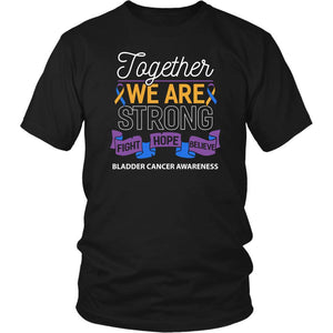Together We Are Strong Fight Hope Believe Bladder Cancer Awareness Gift TShirt-T-shirt-District Unisex Shirt-Black-JoyHip.Com