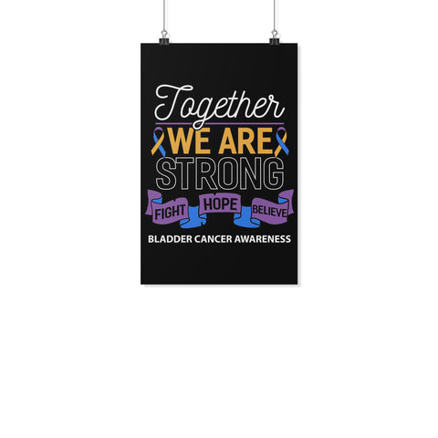 Together We Are Strong Fight Hope Believe Bladder Cancer Motivational Posters-Posters 2-11x17-JoyHip.Com