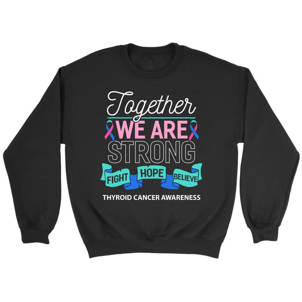 Together We Are Strong Fight Hope Believe Thyroid Cancer Awareness Gift Sweater-T-shirt-Crewneck Sweatshirt-Black-JoyHip.Com