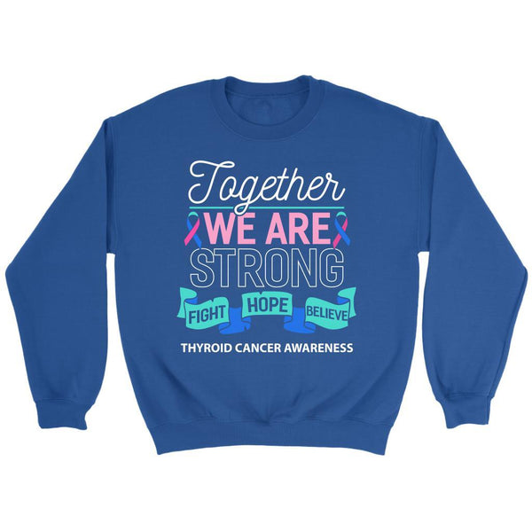 Together We Are Strong Fight Hope Believe Thyroid Cancer Awareness Gift Sweater-T-shirt-Crewneck Sweatshirt-Royal Blue-JoyHip.Com