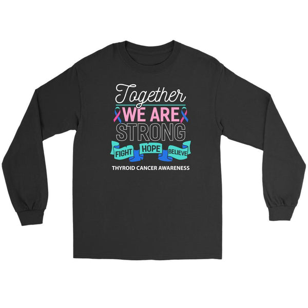 Together We Are Strong Fight Hope Believe Thyroid Cancer Awareness Long Sleeve-T-shirt-Gildan Long Sleeve Tee-Black-JoyHip.Com