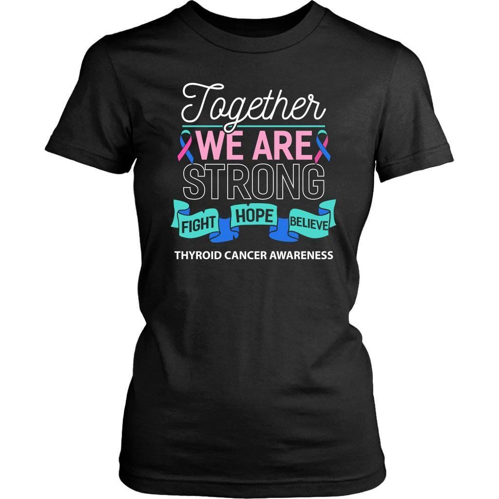 Together We Are Strong Fight Hope Believe Thyroid Cancer Awareness Women TShirt-T-shirt-District Womens Shirt-Black-JoyHip.Com