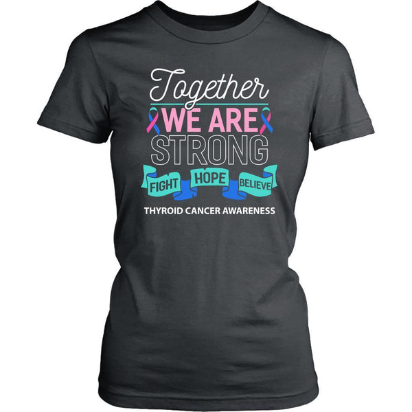 Together We Are Strong Fight Hope Believe Thyroid Cancer Awareness Women TShirt-T-shirt-District Womens Shirt-Grey-JoyHip.Com