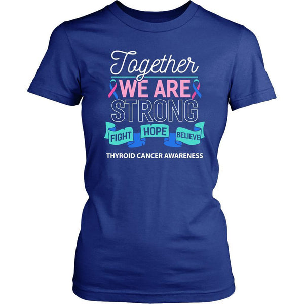 Together We Are Strong Fight Hope Believe Thyroid Cancer Awareness Women TShirt-T-shirt-District Womens Shirt-Royal Blue-JoyHip.Com