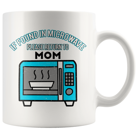 If Found In Microwave Please Return To Mom Funny Mama Gift Ideas White 11oz Mug