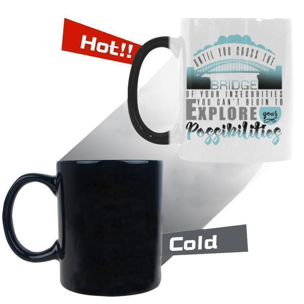 Until You Cross The Bridge Of Your Insecurities You Can't Begin To Explore Your Possibilities Inspirational Motivational Quotes Color Changing/Morphing 11oz Coffee Mug-Morphing Mug-One Size-JoyHip.Com