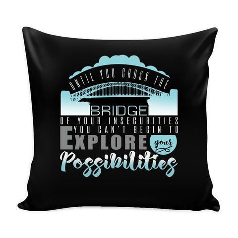 Until You Cross The Bridge Of Your Insecurities You Can't Begin To Explore Your Possibilities Inspirational Motivational Quotes Decorative Throw Pillow Cases Cover(9 Colors)-Pillows-Black-JoyHip.Com
