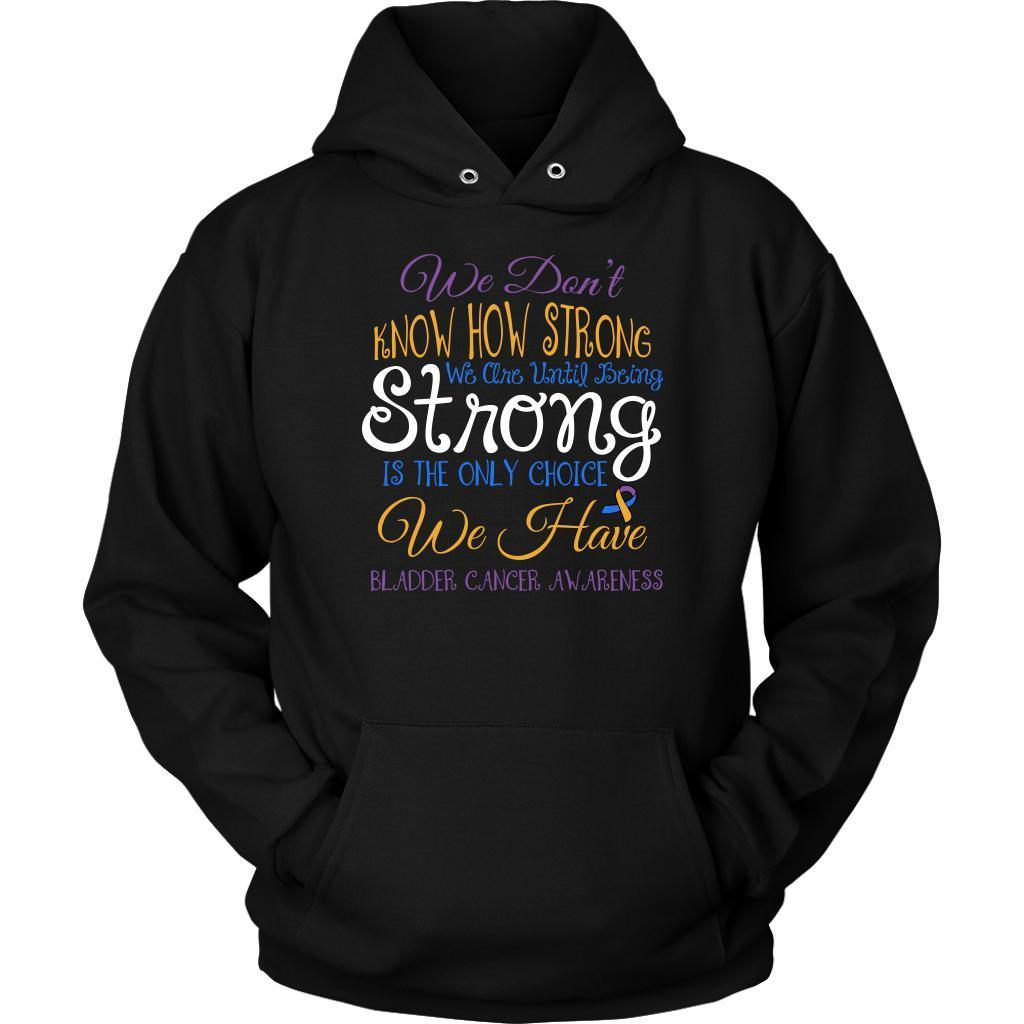We Dont Know How Strong Until Being Bladder Cancer Awareness Gift Ideas Hoodie-T-shirt-Unisex Hoodie-Black-JoyHip.Com