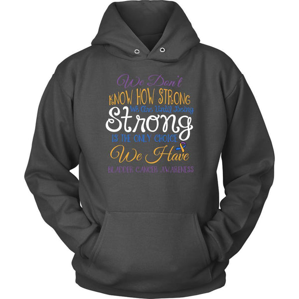 We Dont Know How Strong Until Being Bladder Cancer Awareness Gift Ideas Hoodie-T-shirt-Unisex Hoodie-Grey-JoyHip.Com