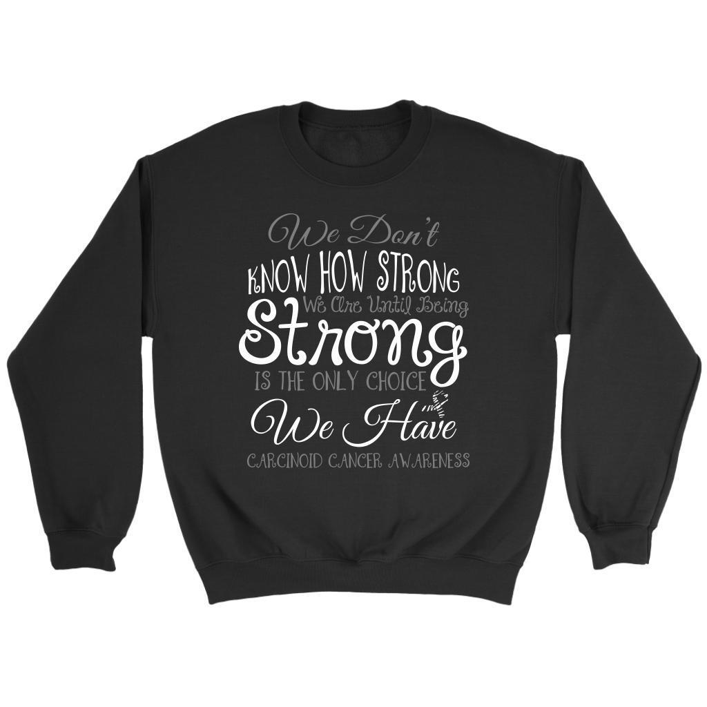 We Dont Know How Strong Until Being Carcinoid Cancer Awareness Gift Idea Sweater-T-shirt-Crewneck Sweatshirt-Black-JoyHip.Com