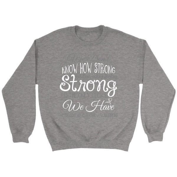 We Dont Know How Strong Until Being Carcinoid Cancer Awareness Gift Idea Sweater-T-shirt-Crewneck Sweatshirt-Grey-JoyHip.Com