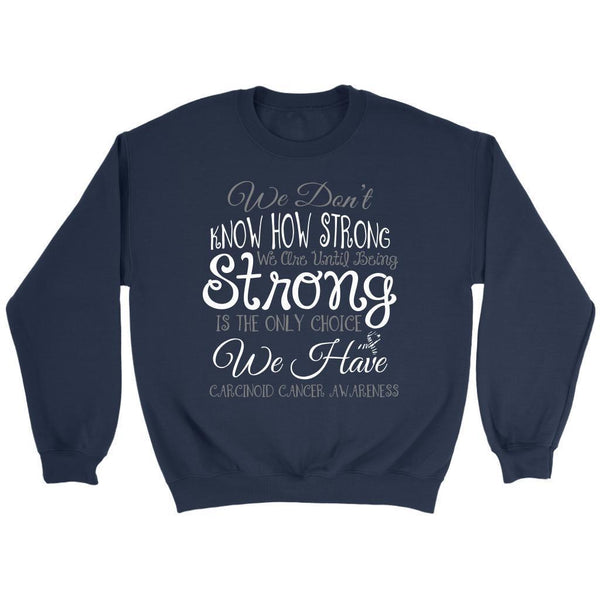 We Dont Know How Strong Until Being Carcinoid Cancer Awareness Gift Idea Sweater-T-shirt-Crewneck Sweatshirt-Navy-JoyHip.Com