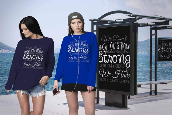 We Dont Know How Strong Until Being Carcinoid Cancer Awareness Gift Idea Sweater-T-shirt-JoyHip.Com