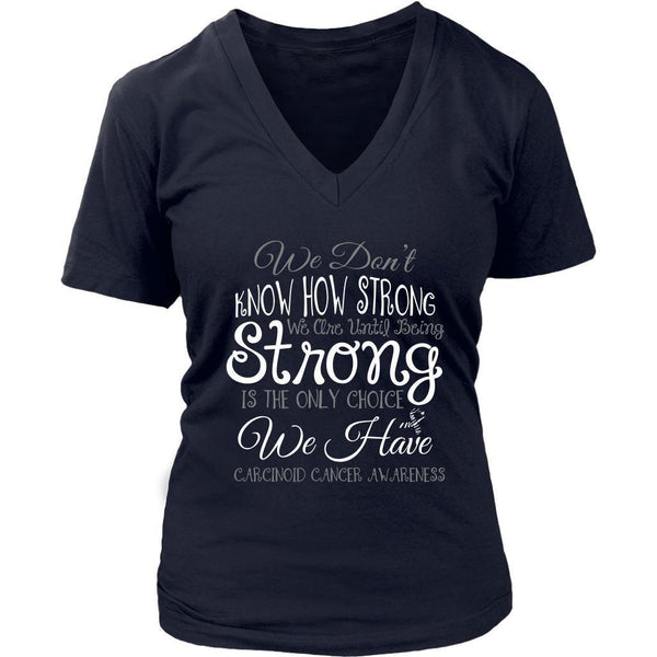 We Dont Know How Strong Until Being Carcinoid Cancer Awareness Gift VNeck TShirt-T-shirt-District Womens V-Neck-Navy-JoyHip.Com