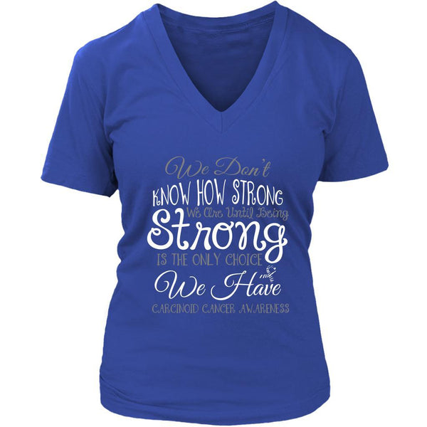 We Dont Know How Strong Until Being Carcinoid Cancer Awareness Gift VNeck TShirt-T-shirt-District Womens V-Neck-Royal Blue-JoyHip.Com