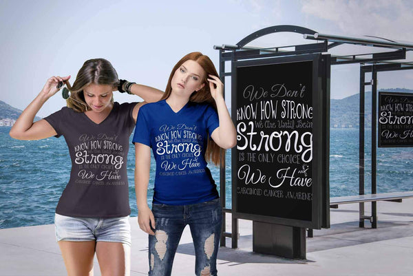 We Dont Know How Strong Until Being Carcinoid Cancer Awareness Gift VNeck TShirt-T-shirt-JoyHip.Com
