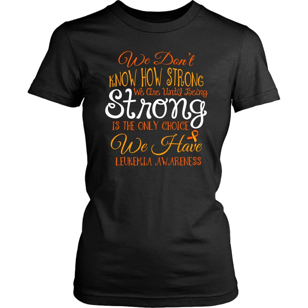 We Dont Know How Strong Until Being Leukemia Awareness Women TShirt-T-shirt-District Womens Shirt-Black-JoyHip.Com