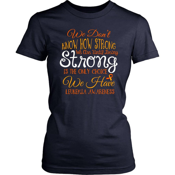We Dont Know How Strong Until Being Leukemia Awareness Women TShirt-T-shirt-District Womens Shirt-Navy-JoyHip.Com