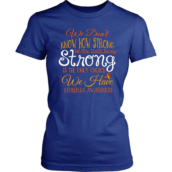 We Dont Know How Strong Until Being Leukemia Awareness Women TShirt-T-shirt-District Womens Shirt-Royal Blue-JoyHip.Com