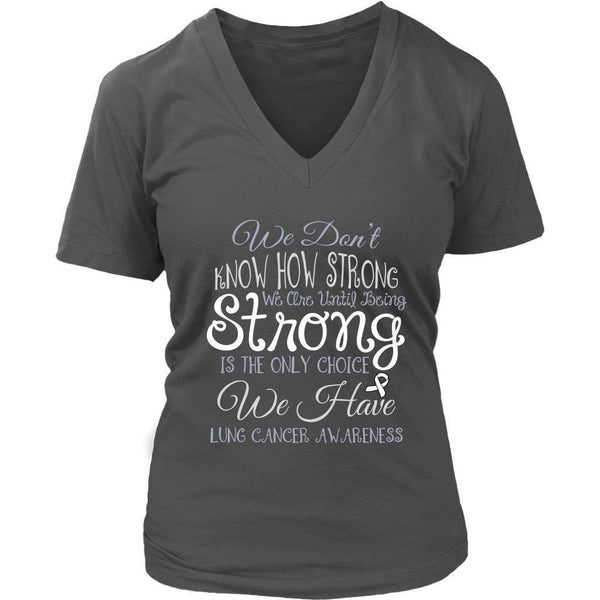 We Dont Know How Strong Until Being Lung Cancer Awareness VNeck TShirt-T-shirt-District Womens V-Neck-Grey-JoyHip.Com