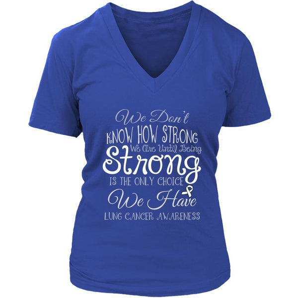 We Dont Know How Strong Until Being Lung Cancer Awareness VNeck TShirt-T-shirt-District Womens V-Neck-Royal Blue-JoyHip.Com