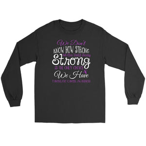 We Dont Know How Strong Until Being Pancreatic Cancer Awareness Gift Long Sleeve-T-shirt-Gildan Long Sleeve Tee-Black-JoyHip.Com