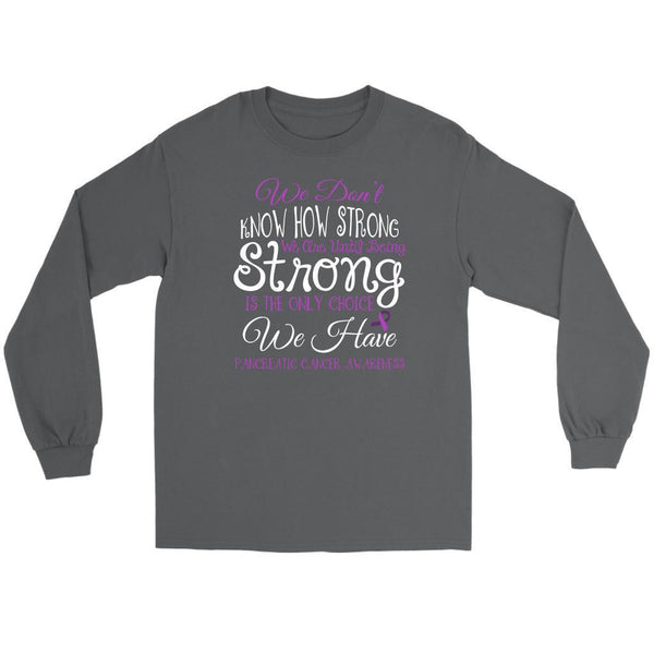 We Dont Know How Strong Until Being Pancreatic Cancer Awareness Gift Long Sleeve-T-shirt-Gildan Long Sleeve Tee-Grey-JoyHip.Com