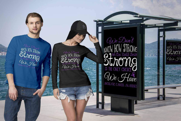 We Dont Know How Strong Until Being Pancreatic Cancer Awareness Gift Long Sleeve-T-shirt-JoyHip.Com