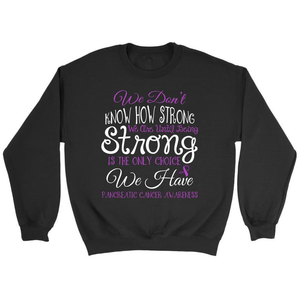 We Dont Know How Strong Until Being Pancreatic Cancer Awareness Gift Sweater-T-shirt-Crewneck Sweatshirt-Black-JoyHip.Com