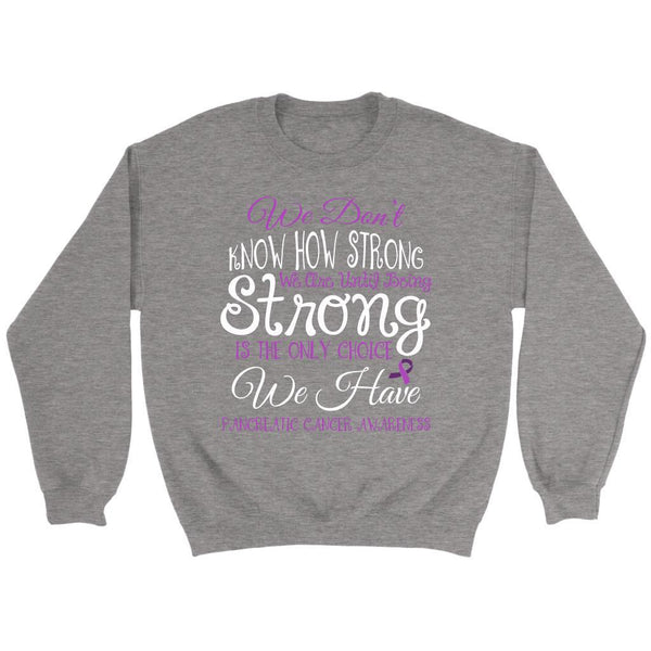 We Dont Know How Strong Until Being Pancreatic Cancer Awareness Gift Sweater-T-shirt-Crewneck Sweatshirt-Grey-JoyHip.Com