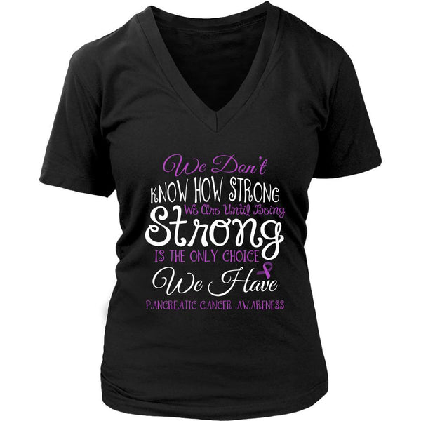 We Dont Know How Strong Until Being Pancreatic Cancer Awareness Gift VNeck Shirt-T-shirt-District Womens V-Neck-Black-JoyHip.Com