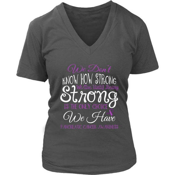 We Dont Know How Strong Until Being Pancreatic Cancer Awareness Gift VNeck Shirt-T-shirt-District Womens V-Neck-Grey-JoyHip.Com