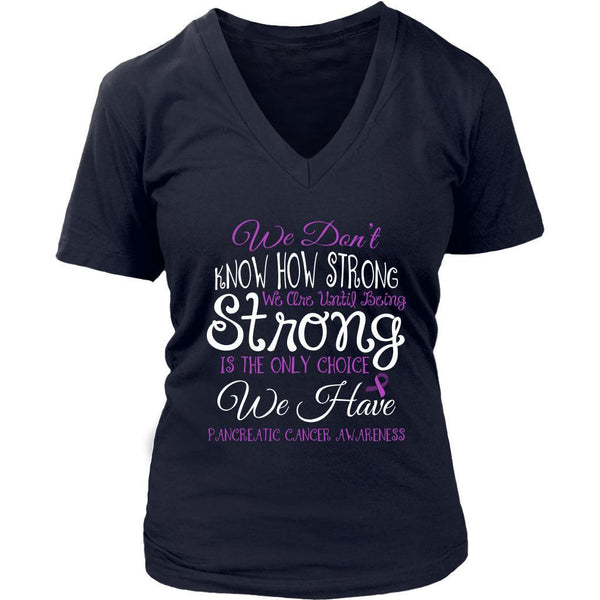 We Dont Know How Strong Until Being Pancreatic Cancer Awareness Gift VNeck Shirt-T-shirt-District Womens V-Neck-Navy-JoyHip.Com